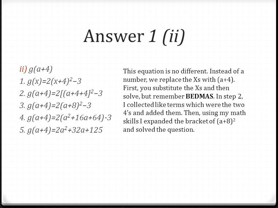Answer 1 (ii) ii) g(a+4) 1. g(x)=2(x+4)2–3 2. g(a+4)=2[(a+4+4]2–3 3. g(a+4)=2(a+8)2–3 4. g(a+4)=2(a2+16a+64)-3 5. g(a+4)=2a2+32a+125